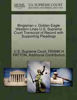 Bingaman V. Golden Eagle Western Lines U.s. Supreme Court Transcript Of Record With Supporting Pleadings by U.s. Supreme Court