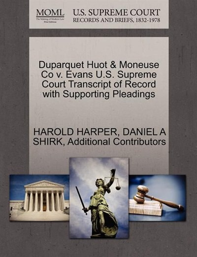 Duparquet Huot & Moneuse Co V. Evans U.s. Supreme Court Transcript Of Record With Supporting Pleadings by Harold Harper