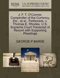 J. F. T. O'connor, Comptroller Of The Currency, Etc., Et Al., Petitioners, V. Thomas E. Rhodes. U.s. Supreme Court Transcript Of Record With Supporting Pleadings by George P Barse