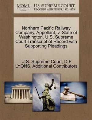 Northern Pacific Railway Company, Appellant, V. State Of Washington. U.s. Supreme Court Transcript Of Record With Supporting Pleadings by U.s. Supreme Court