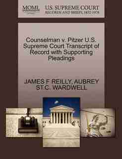 Counselman V. Pitzer U.s. Supreme Court Transcript Of Record With Supporting Pleadings by James F Reilly