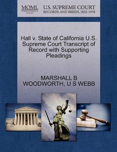 Hall V. State Of California U.s. Supreme Court Transcript Of Record With Supporting Pleadings by Marshall B Woodworth