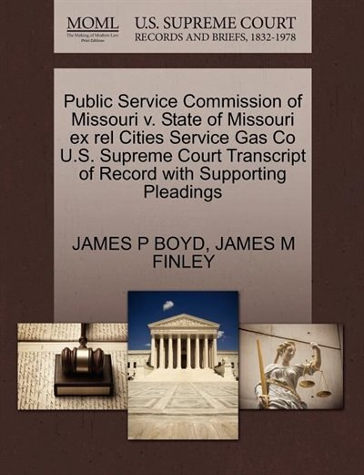 Public Service Commission Of Missouri V. State Of Missouri Ex Rel Cities Service Gas Co U.s. Supreme Court Transcript Of Record With Supporting Pleadings by James P Boyd