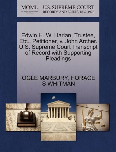 Edwin H. W. Harlan, Trustee, Etc., Petitioner, V. John Archer. U.s. Supreme Court Transcript Of Record With Supporting Pleadings by Ogle Marbury