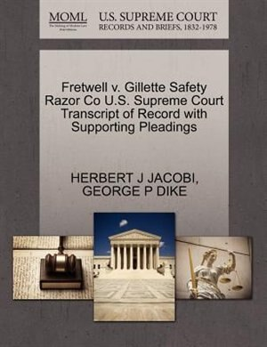 Fretwell V. Gillette Safety Razor Co U.s. Supreme Court Transcript Of Record With Supporting Pleadings by Herbert J Jacobi
