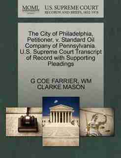 The City Of Philadelphia, Petitioner, V. Standard Oil Company Of Pennsylvania. U.s. Supreme Court Transcript Of Record With Supporting Pleadings by G Coe Farrier
