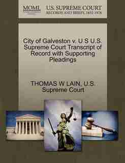 City Of Galveston V. U S U.s. Supreme Court Transcript Of Record With Supporting Pleadings by Thomas W Lain
