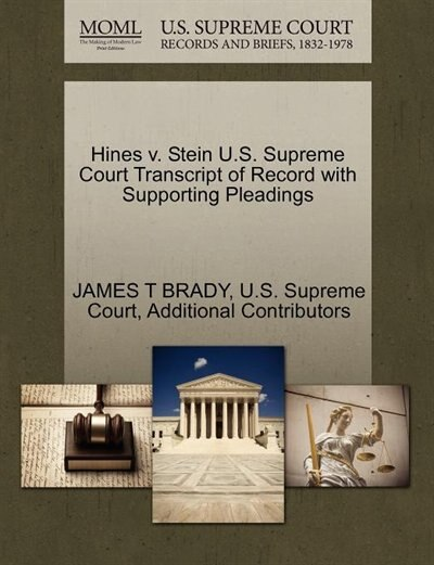 Hines V. Stein U.s. Supreme Court Transcript Of Record With Supporting Pleadings by James T Brady
