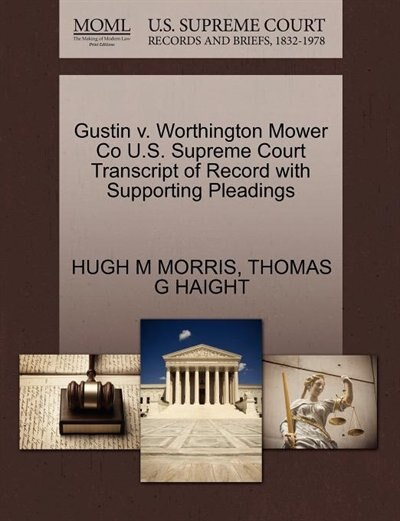 Gustin V. Worthington Mower Co U.s. Supreme Court Transcript Of Record With Supporting Pleadings by Hugh M Morris