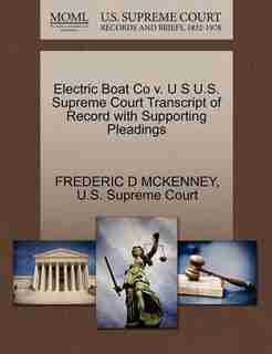 Electric Boat Co V. U S U.s. Supreme Court Transcript Of Record With Supporting Pleadings by Frederic D Mckenney