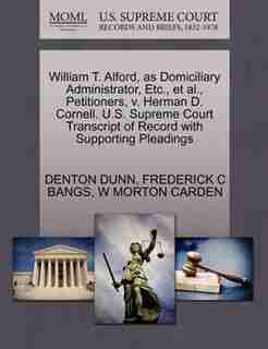 William T. Alford, As Domiciliary Administrator, Etc., Et Al., Petitioners, V. Herman D. Cornell. U.s. Supreme Court Transcript Of Record With Supporting Pleadings by Denton Dunn