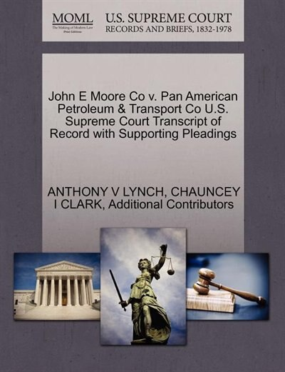 John E Moore Co V. Pan American Petroleum & Transport Co U.s. Supreme Court Transcript Of Record With Supporting Pleadings by Anthony V Lynch