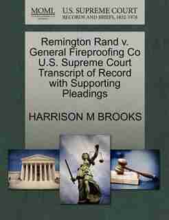 Remington Rand V. General Fireproofing Co U.s. Supreme Court Transcript Of Record With Supporting Pleadings by Harrison M Brooks