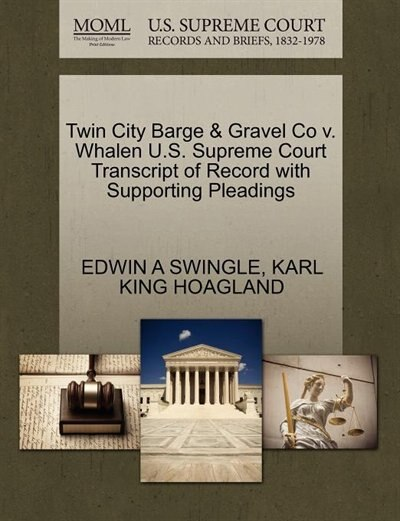Twin City Barge & Gravel Co V. Whalen U.s. Supreme Court Transcript Of Record With Supporting Pleadings by Edwin A Swingle