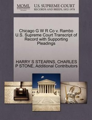 Chicago G W R Co V. Rambo U.s. Supreme Court Transcript Of Record With Supporting Pleadings by Harry S Stearns