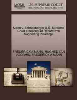 Mann V. Schneeberger U.s. Supreme Court Transcript Of Record With Supporting Pleadings by Frederick A Mann