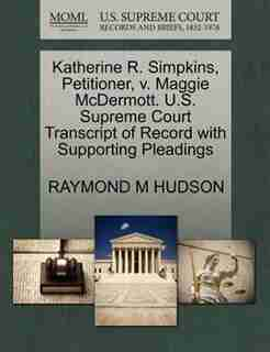 Katherine R. Simpkins, Petitioner, V. Maggie Mcdermott. U.s. Supreme Court Transcript Of Record With Supporting Pleadings by Raymond M Hudson