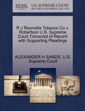 R J Reynolds Tobacco Co V. Robertson U.s. Supreme Court Transcript Of Record With Supporting Pleadings by Alexander H Sands