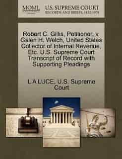 Robert C. Gillis, Petitioner, V. Galen H. Welch, United States Collector Of Internal Revenue, Etc. U.s. Supreme Court Transcript Of Record With Supporting Pleadings by L A Luce