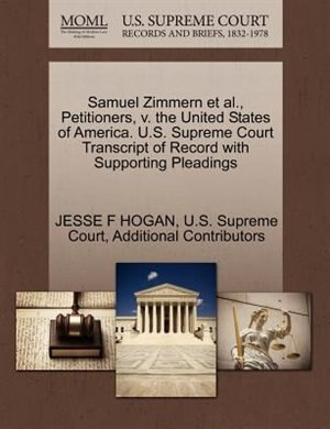 Samuel Zimmern Et Al., Petitioners, V. The United States Of America. U.s. Supreme Court Transcript Of Record With Supporting Pleadings by Jesse F Hogan