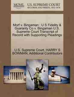 Morf V. Bingaman: U S Fidelity & Guaranty Co V. Bingaman U.s. Supreme Court Transcript Of Record With Supporting Plea by U.s. Supreme Court