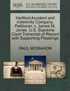 Hartford Accident And Indemnity Company, Petitioner, V. James M. Jones. U.s. Supreme Court Transcript Of Record With Supporting Pleadings by Paul Mcmahon