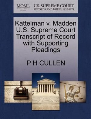 Kattelman V. Madden U.s. Supreme Court Transcript Of Record With Supporting Pleadings by P H Cullen