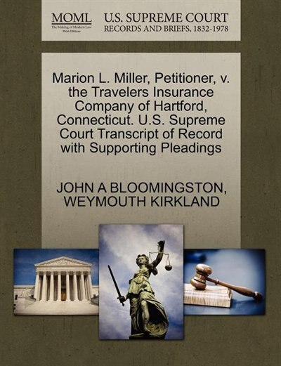 Marion L. Miller, Petitioner, V. The Travelers Insurance Company Of Hartford, Connecticut. U.s. Supreme Court Transcript Of Record With Supporting Pleadings by John A Bloomingston