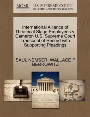 International Alliance Of Theatrical Stage Employees V. Cameron U.s. Supreme Court Transcript Of Record With Supporting Pleadings by Saul Nemser