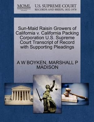 Sun-maid Raisin Growers Of California V. California Packing Corporation U.s. Supreme Court Transcript Of Record With Supporting Pleadings by A W Boyken