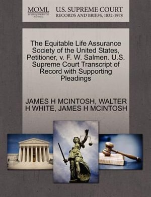 The Equitable Life Assurance Society Of The United States, Petitioner, V. F. W. Salmen. U.s. Supreme Court Transcript Of Record With Supporting Pleadings by James H Mcintosh