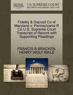 Fidelity & Deposit Co Of Maryland V. Pennsylvania R Co U.s. Supreme Court Transcript Of Record With Supporting Pleadings by Francis B Bracken