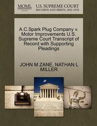 A.c.spark Plug Company V. Motor Improvements U.s. Supreme Court Transcript Of Record With…