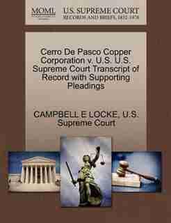 Cerro De Pasco Copper Corporation V. U.s. U.s. Supreme Court Transcript Of Record With Supporting Pleadings by Campbell E Locke
