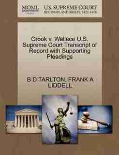 Crook V. Wallace U.s. Supreme Court Transcript Of Record With Supporting Pleadings by B D Tarlton