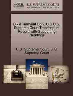 Dixie Terminal Co V. U S U.s. Supreme Court Transcript Of Record With Supporting Pleadings by U.s. Supreme Court