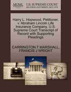 Harry L. Hopwood, Petitioner, V. Abraham Lincoln Life Insurance Company. U.s. Supreme Court Transcript Of Record With Supporting Pleadings by Carrington T Marshall