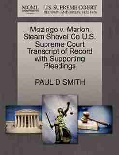 Mozingo V. Marion Steam Shovel Co U.s. Supreme Court Transcript Of Record With Supporting Pleadings by Paul D Smith