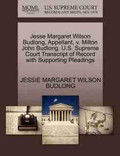 Jesse Margaret Wilson Budlong, Appellant, V. Milton John Budlong. U.s. Supreme Court Transcript Of Record With Supporting Pleadings by Jessie Margaret Wilson Budlong