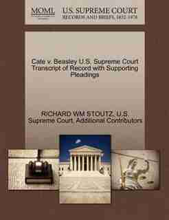 Cate V. Beasley U.s. Supreme Court Transcript Of Record With Supporting Pleadings by Richard Wm Stoutz
