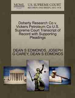 Doherty Research Co V. Vickers Petroleum Co U.s. Supreme Court Transcript Of Record With Supporting Pleadings by Dean S Edmonds