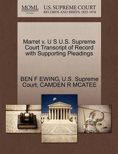 Marret V. U S U.s. Supreme Court Transcript Of Record With Supporting Pleadings by Ben F Ewing