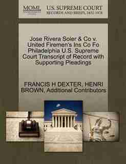 Jose Rivera Soler & Co V. United Firemen's Ins Co Fo Philadelphia U.s. Supreme Court Transcript Of Record With Supporting Pleadings by Francis H Dexter