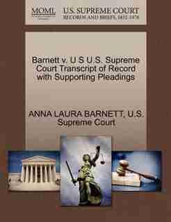 Barnett V. U S U.s. Supreme Court Transcript Of Record With Supporting Pleadings de Anna Laura Barnett