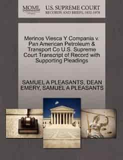 Merinos Viesca Y Compania V. Pan American Petroleum & Transport Co U.s. Supreme Court Transcript Of Record With Supporting Pleadings by Samuel A Pleasants