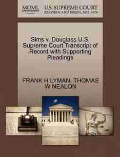 Sims V. Douglass U.s. Supreme Court Transcript Of Record With Supporting Pleadings by Frank H Lyman