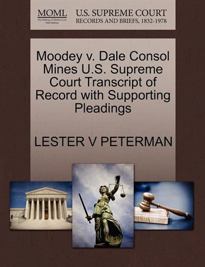 Moodey V. Dale Consol Mines U.s. Supreme Court Transcript Of Record With Supporting Pleadings by Lester V Peterman
