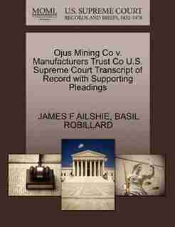 Ojus Mining Co V. Manufacturers Trust Co U.s. Supreme Court Transcript Of Record With Supporting Pleadings by James F Ailshie