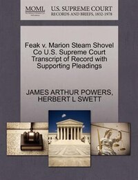 Feak V. Marion Steam Shovel Co U.s. Supreme Court Transcript Of Record With Supporting Pleadings