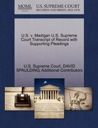 U.s. V. Madigan U.s. Supreme Court Transcript Of Record With Supporting Pleadings